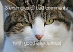 3 examples of bad comments (with good alternatives)