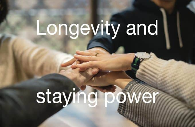 Longevity and staying power
