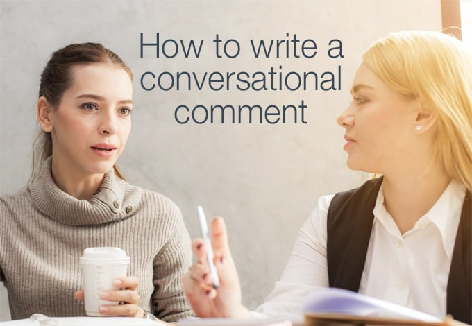 how to write a conversational comment