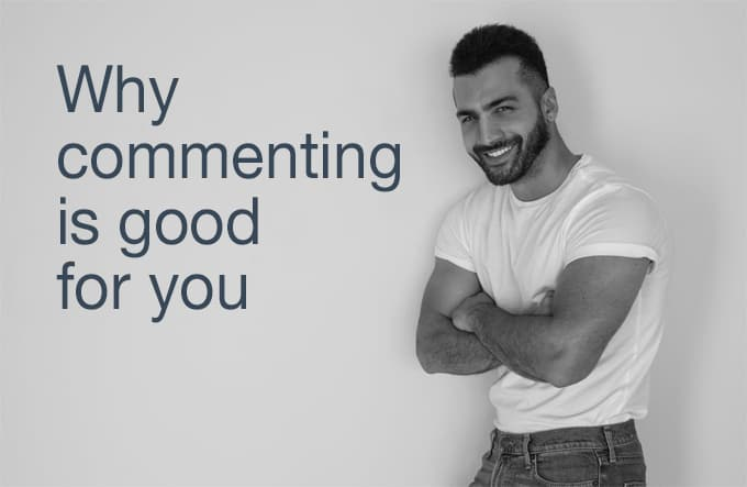 why commenting is good for you